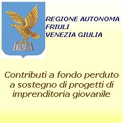 FRIULI VENEZIA GIULIA Contributi a fondo perduto a sostegno di progetti di imprenditoria giovanile